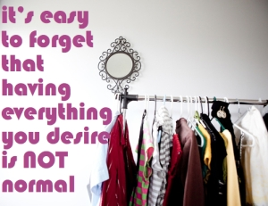 Having everything you desire is not normal