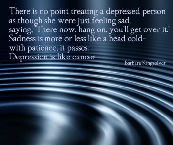 Depression is insidious. Like cancer.