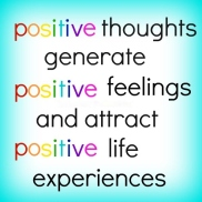 Positive thoughts positive life.